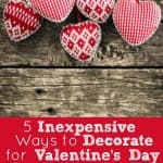 5 Inexpensive Ways to Decorate for Valentine's Day