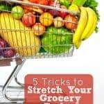 5 Tricks to Stretch Your Grocery Budget